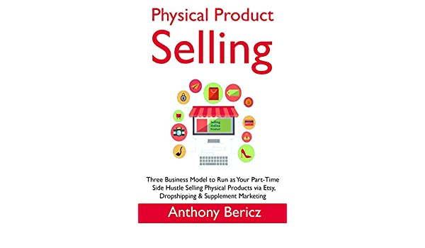 Amazon.com: Physical Products Selling: Three Business Model ...