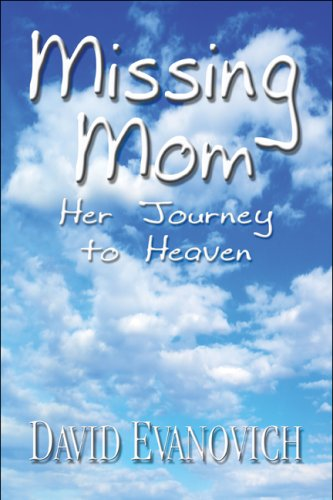 Missing Mom Her Journey To Heaven David Evanovich 9781607032229