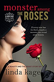 Monster Among the Roses: A Beauty and the Beast Story (Fairy Tale Quartet Book 1) by [Kage, Linda]