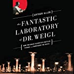 The Fantastic Laboratory of Dr. Weigl: How Two Brave Scientists Battled Typhus and Sabotaged the Nazis | Arthur Allen