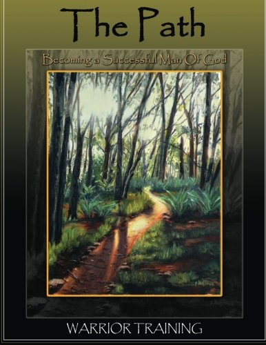 The Path, Becoming a Successful Man of God: Warrior Training