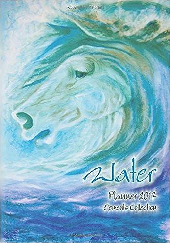 Ebook téléchargement gratuit fichier jarWATER (Elements Collection) Horse Art Collection Planner 2017 in French PDF ePub MOBI 1534662480