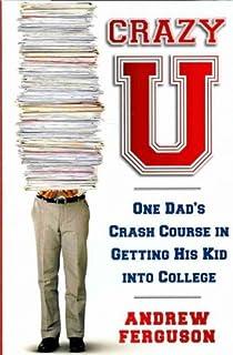 Crazy U: One Dad's Crash Course in Getting His Kid Into