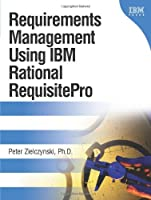 Requirements Management Using IBM Rational RequisitePro Front Cover