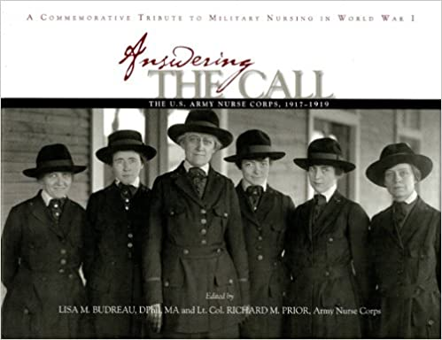 Answering the Call: The U.S. Army Nurse Corps, 1917-1919: A Commemorative Tribute to Military Nursing in World War I