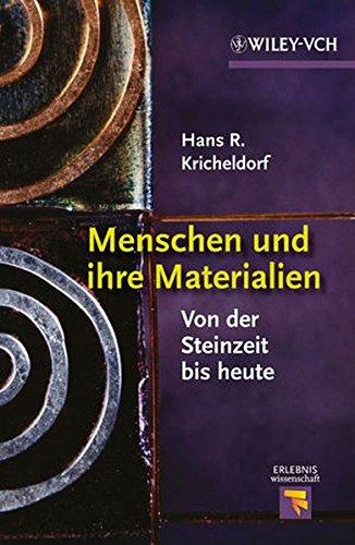 Menschen und ihre Materialien: Von der Steinzeit bis heute (Erlebnis Wissenschaft) Gebundenes Buch – 12. September 2012 Hans R. Kricheldorf Wiley-VCH 3527330828 Naturgeschichte