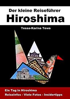 Hiroshima - Der kleine Reiseführer: Japan-Reiseführer (German Edition) by [Tews, Tessa-Karina]