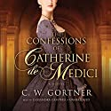 The Confessions of Catherine de Medici: A Novel Audiobook by C. W. Gortner Narrated by Cassandra Campbell
