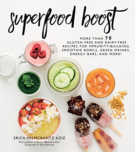 Superfood Boost: Immunity-Building Smoothie Bowls, Green Drinks, Energy Bars, and More! by Erica Palmcrantz Aziz