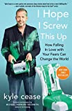 img - for I Hope I Screw This Up: How Falling In Love with Your Fears Can Change the World book / textbook / text book