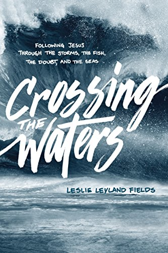 Download PDF Crossing the Waters - Following Jesus through the Storms, the Fish, the Doubt, and the Seas