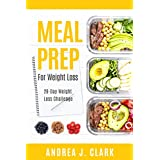 Meal Prep For Weight Loss: 28-Day Easy Meal Prep to Lose Weight, Save Time, and Stay Healthy
