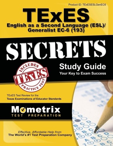 TExES English as a Second Language (ESL)/Generalist EC-6 (193) Secrets Study Guide: TExES Test Review for the Texas Examinations of Educator Standards (Mometrix Secrets Study Guides)