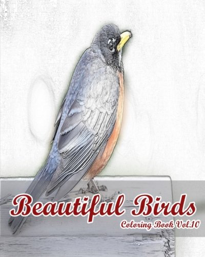 Download Beautiful Birds : Coloring Book Vol.10: An Adult Mindful Coloring Book of  Birds in a Variety of Styles (The Bird watcher : Adults Coloring Book) (Volume 10) ebook