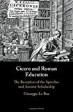 Cicero and Roman Education: The Reception of the Speeches and Ancient Scholarship