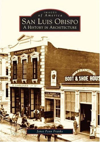 San Luis Obispo: A History in Architecture (CA) (Images of America) by Janet Penn Franks - In Luis Obispo Stores San Ca