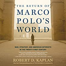 The Return of Marco Polo's World: War, Strategy, and American Interests in the Twenty-First Century Audiobook by Robert D. Kaplan Narrated by Eric Martin