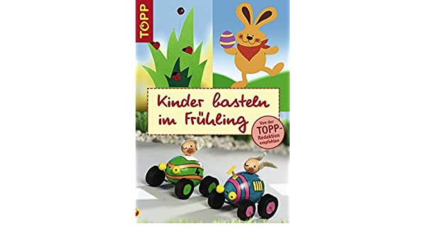 Kinder Basteln Im Fruhling Unknown 9783772436499 Amazon Com Books