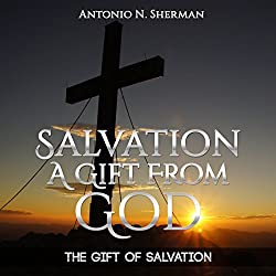 The Gift of Salvation: Salvation a Gift from God