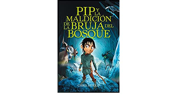 PIP y la maldición de la bruja del bosque (Libros Para Jóvenes - Libros De Consumo - Pip) (Spanish Edition) - Kindle edition by Chris Mould, Adolfo Muñoz ...