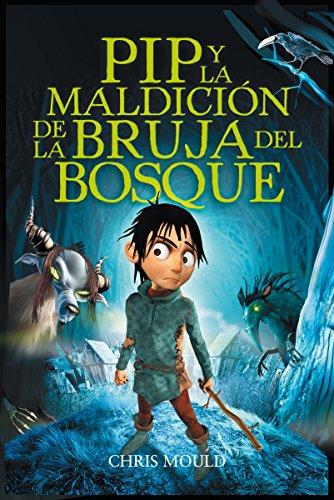 PIP y la maldición de la bruja del bosque (Libros Para Jóvenes - Libros De