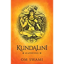Kundalini — An Untold Story: A Himalayan Mystic's Insight into the Power of Kundalini and Chakra Sadhana