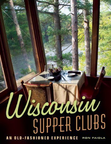 Wisconsin Supper Clubs: An Old-Fashioned Experience by Ron Faiola (2013-04-16)