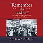 Remember the Ladies: Celebrating Those Who Fought for Freedom at the Ballot Box | Angela P. Dodson
