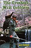 Greatest Wild Gobblers Lessons Learned from Old Timers and Old Toms, Larry Dablemont, 1892477106