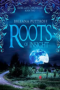 Roots of Insight (Dusk Gate Chronicles Book 2) by [Puttroff, Breeana]