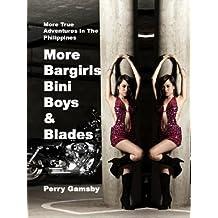 More Bargirls, Bini Boys & Blades: More True Adventures in the Philippines