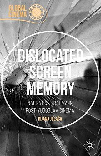 Dislocated Screen Memory: Narrating Trauma in Post-Yugoslav Cinema (Global Cinema)