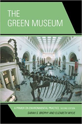 The Green Museum: A Primer on Environmental Practice by Brophy, Sarah S., Wylie, Elizabeth (March 21, 2013)