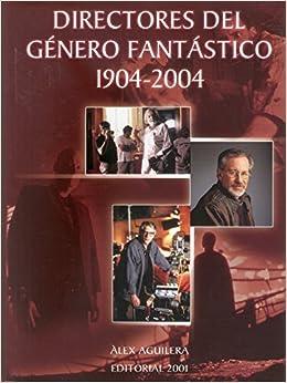 Directores del genero fantastico 1904-2004: Amazon.es: Alex Aguilera ...