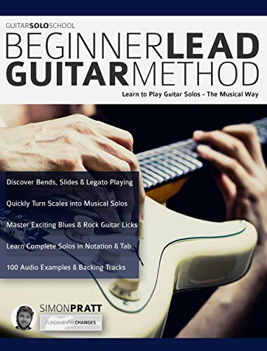 Guitar Solo School: Beginner Lead Guitar Method: Learn to Play Guitar Solos, The Musical Way (Play Rock Guitar  Book - Guitar Complete Improvisation Book