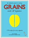 Grains, Seeds & Legumes: 150 Recipes for Every Appetite