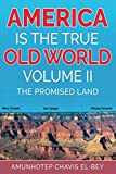 America is the True Old World, Volume II: The Promised Land (Volume II of IV)