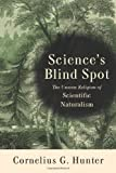 Science's Blind Spot, Cornelius G. Hunter, 158743170X