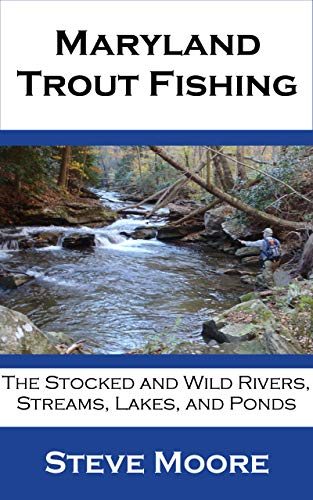 Maryland Trout Fishing: The Stocked and Wild Rivers, Streams, Lakes and Ponds (Catchguide Series Book 5) (Best Flies For Stocked Trout)