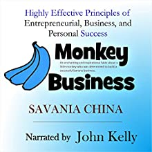 Monkey Business: Highly Effective Principles of Entrepreneurial, Business, and Personal Success Audiobook by Savania China Narrated by John Kelly