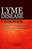 Lyme Disease Cookbook: The Definitive Beginner's Guide to Healing Lyme Disease Naturally