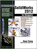 SolidWorks 2012 for Designers, Prof. Sham Tickoo Purdue Univ., CADCIM Technologies, 193664617X