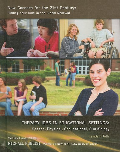 Therapy Jobs in Educational Settings: Speech, Physical, Occupational & Audiology (New Careers for the 21st Century: Finding Your Role in the Global Renewal) ebook