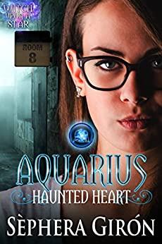 Aquarius Haunted Heart: Book Two of the Witch Upon a Star Series by [Giron, Sephera]