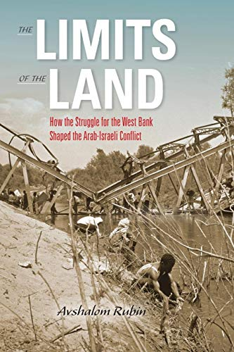 The Limits of the Land: How the Struggle for the West Bank Shaped the Arab-Israeli Conflict (Perspectives on Israel Stud