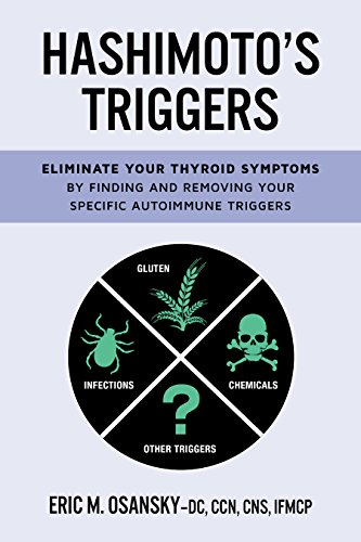 Hashimoto's Triggers: Eliminate Your Thyroid Symptoms By Finding And Removing Your Specific Autoimmune Triggers by [Osansky, Eric]