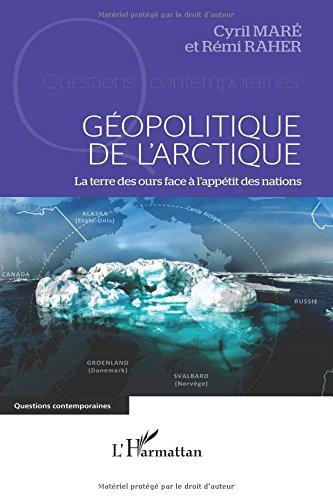 Géopolitique de l'arctique: La terre des ours face à l'appétit des nations (French Edition) pdf epub