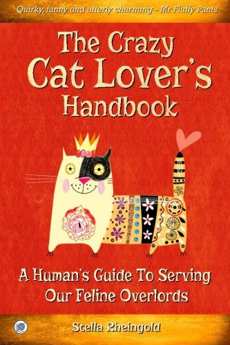 The Crazy Cat Lover's Handbook: A human's guide to serving our feline overlords by CreateSpace Independent Publishing Platform