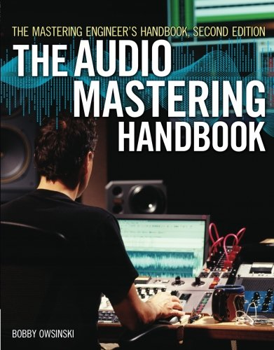 The Mastering Engineer's Handbook: The Audio Mastering Handbook