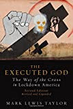 The Executed God: The Way of the Cross in Lockdown America